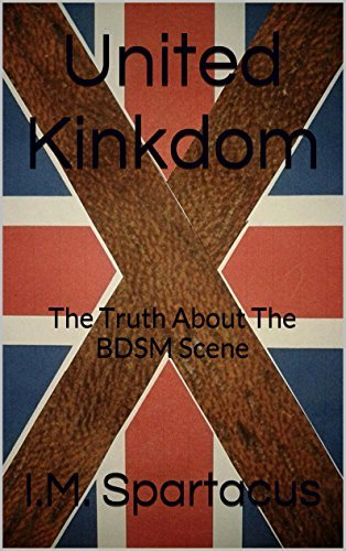 UNITED KINKDOM: The Truth About The BDSM Scene  by  I.M. Spartacus