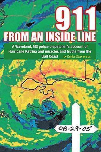 911 FROM AN INSIDE LINE: A Waveland, MS police dispatchers account of Hurricane Katrina and miracles and truths from the Gulf Coast  by  Denise Stephenson