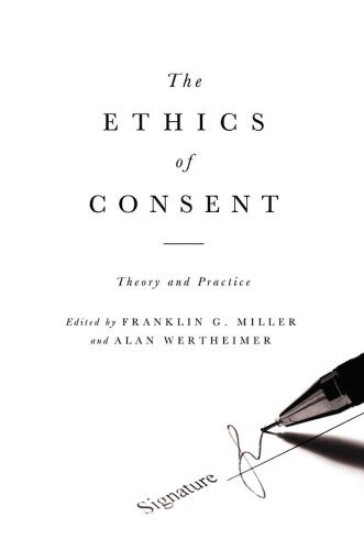 The Ethics of Consent: Theory and Practice  by  Franklin Miller