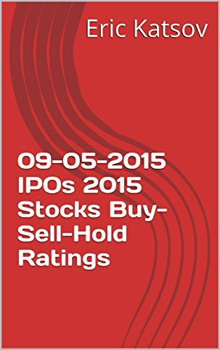 09-05-2015 IPOs 2015 Stocks Buy-Sell-Hold Ratings  by  Eric Katsov