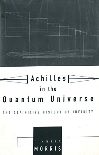 Achilles In the Quantum Universe: The Definitive History Of Infinity Richard Morris