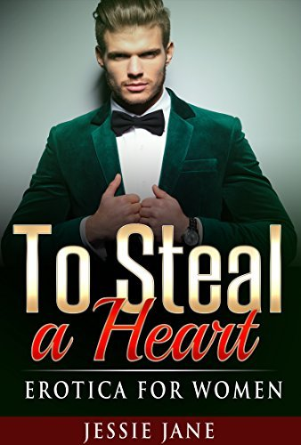 To Steal A Heart: Erotica for Women Jessie Jane