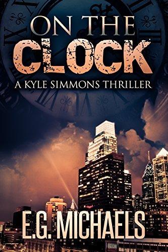 On The Clock (Kyle Simmons Thriller #3) E.G. Michaels
