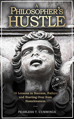A Philosophers Hustle: 16 lessons in Success, Failure and Starting Over from Homelessness Fearless Cummings