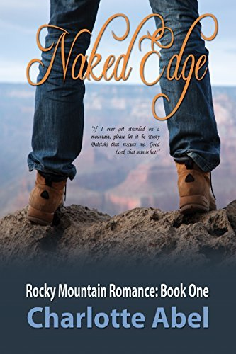 Naked Edge (Rocky Mountain Romance Book 1) Charlotte Abel