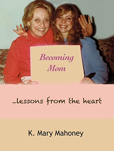 Becoming Mom: Lessons from the Heart  by  K. Mary Mahoney