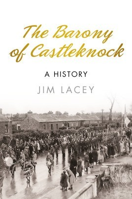 The Barony of Castleknock: A History  by  Jim Lacey