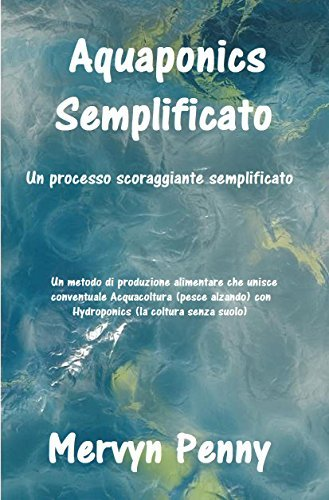 aquaponics semplificato: An easily understood Primer on the science of Aquaponics. With easily followed Illustrations. Mervyn Penny