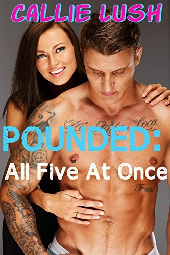 Pounded: All Five At Once Callie Lush