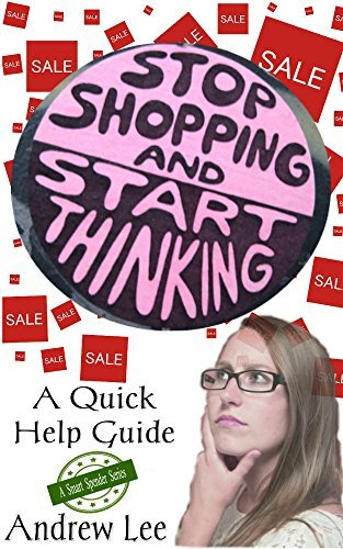 Stop Shopping and Start Thinking (A Smart Spender Series Book 1)  by  Andrew Lee