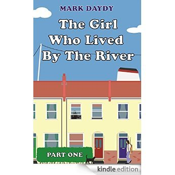 The Girl Who Lived By The River: Part One Mark Daydy