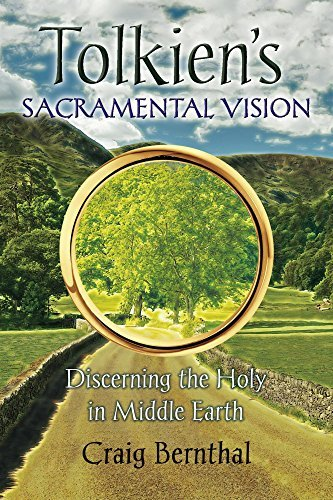 Tolkiens Sacramental Vision: Discerning the Holy in Middle Earth  by  Craig Bernthal