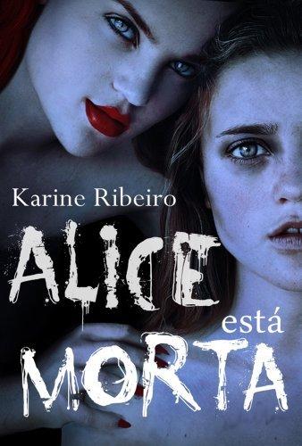 Alice está Morta  by  Karine Ribeiro