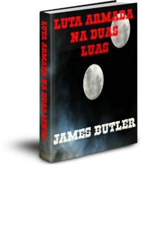 LUTA ARMADA NA DUAS LUAS  by  James Butler