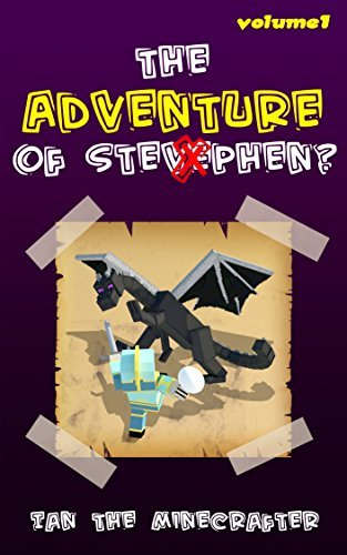 The Adventure of Stevephen?: An Unofficial Minecraft Novel for Kids: An Unofficial Minecrafters Adventure  by  Ian The Minecrafter