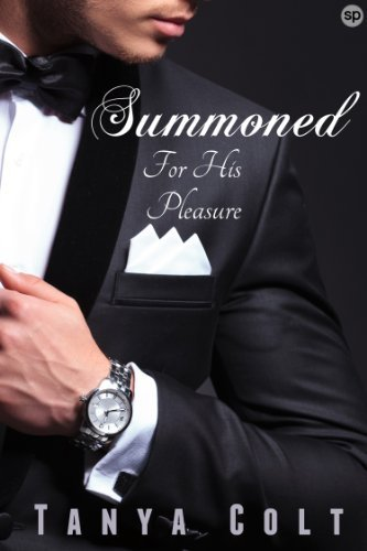 Summoned: For His Pleasure (Billionaires New Toy Book 1)  by  Tanya Colt