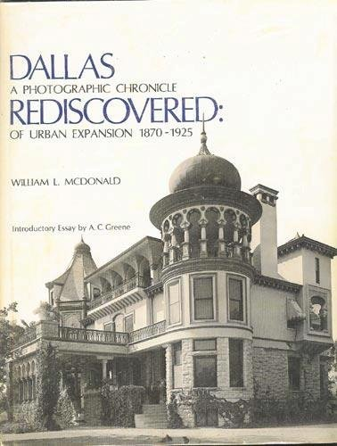 Dallas Rediscovered: A Photographic Chronicle Of Urban Expansion 1870 1925  by  William Lindsey McDonald