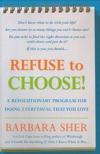 Refuse to Choose!: A Revolutionary Program for Doing Everything That You Love Barbara Sher