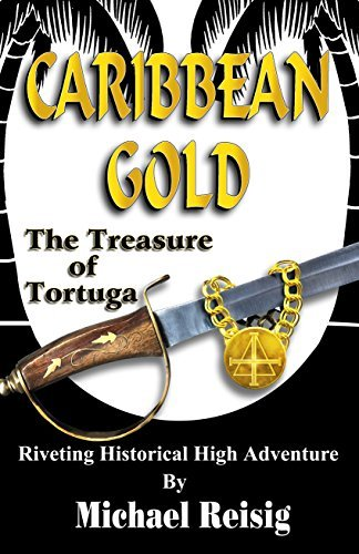 Caribbean Gold - The Treasure Of Tortuga  by  Michael Reisig