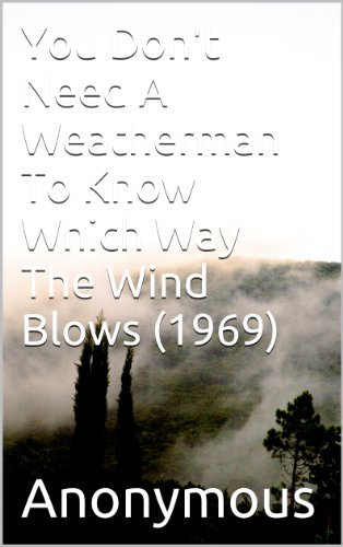 You Dont Need A Weatherman To Know Which Way The Wind Blows (1969)  by  Anonymous