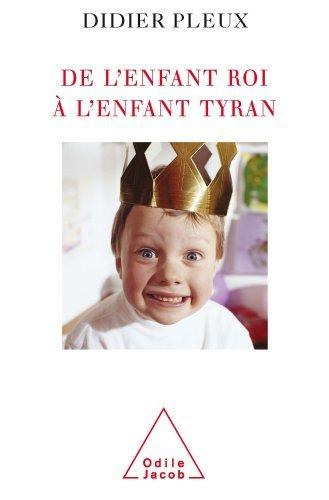 De lenfant roi à lenfant tyran  by  Didier Pleux