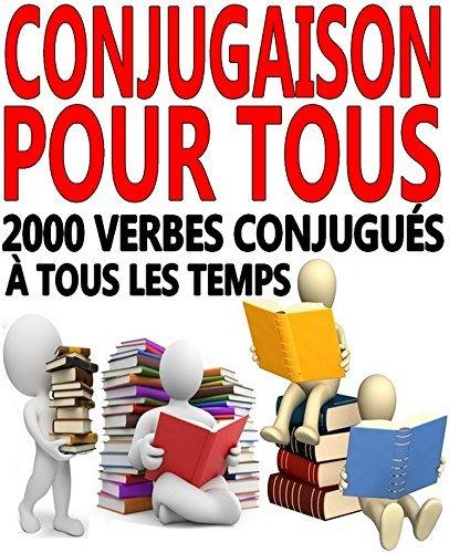 Conjugaison pour tous: 2000 verbes conjugués à tous les temps Collectif