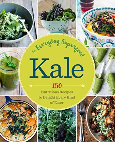 Kale: The Everyday Superfood: 150 Nutritious Recipes to Delight Every Kind of Eater  by  Sonoma Press