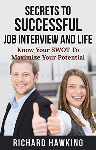 Secrets To Successful Job Interview And Life: Know Your SWOT To Maximize Your Potential  by  Richard Hawking