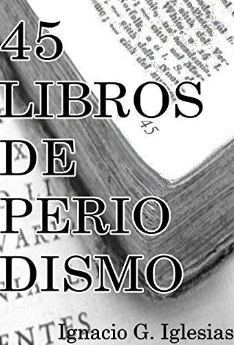 45 Libros de Periodismo  by  Ignacio G. Iglesias