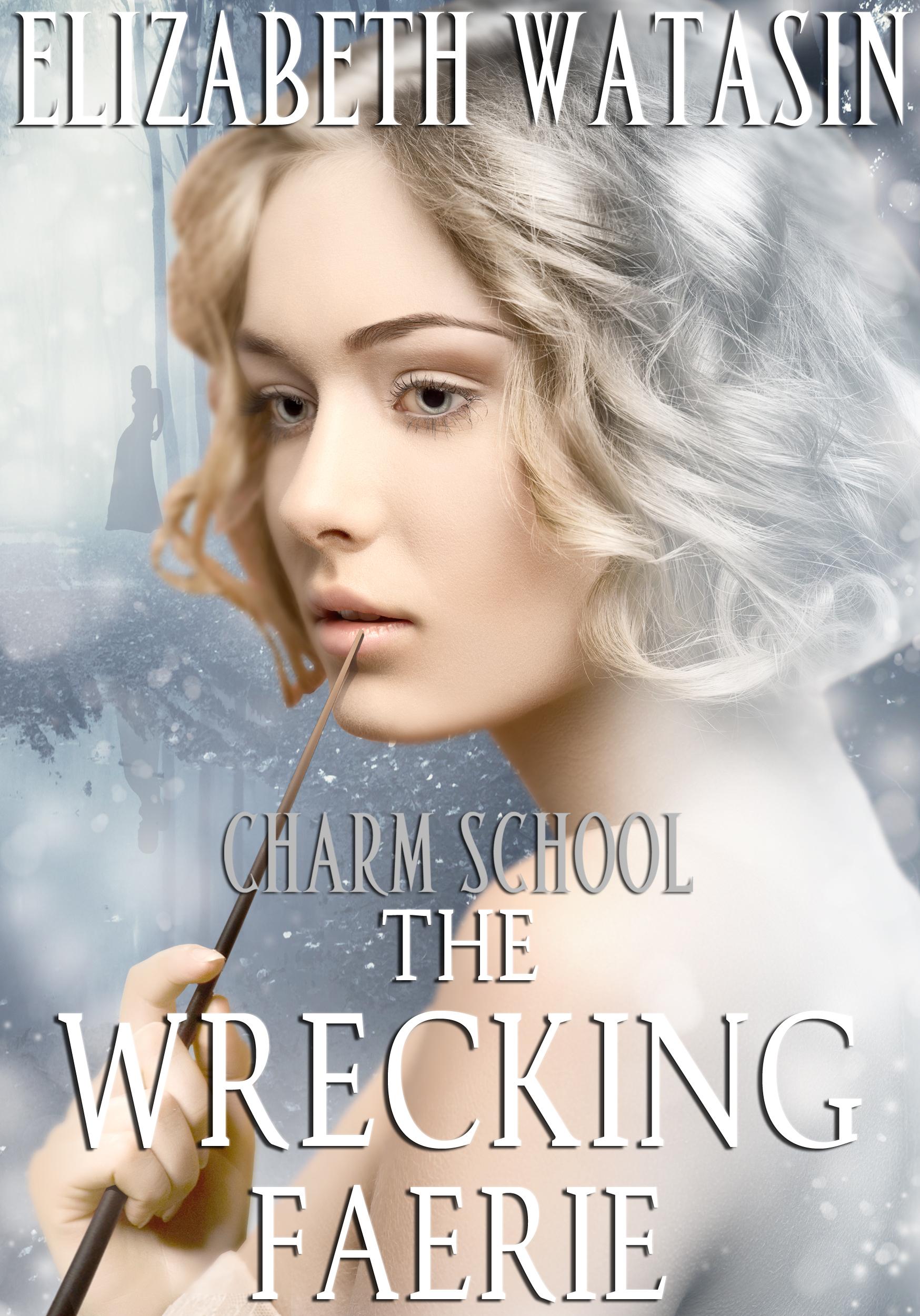 The Wrecking Faerie (Charm School, #1) Elizabeth Watasin