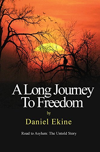 A Long Journey to Freedom: Road to Asylum: The Untold Story  by  Daniel Ekine