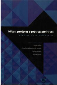 Mitos, Projetos e Práticas Políticas: Memória e Historiografia Rachel Soihe