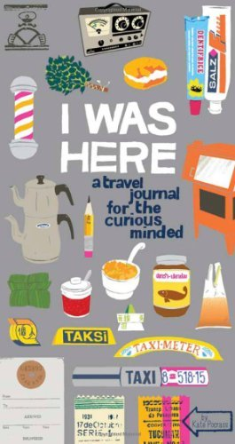 I Was Here: A Travel Journal for the Curious Minded  by  Kate Pocrass