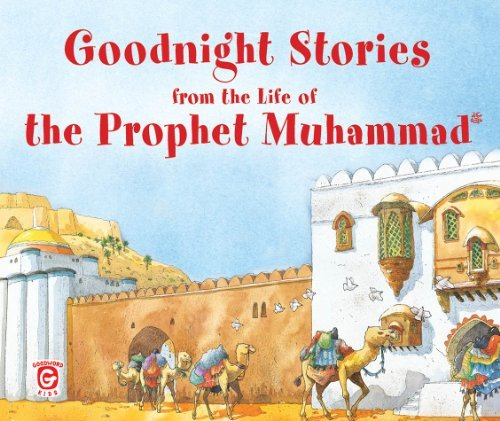 Goodnight Stories from the Life of the Prophet Muhammad: Islamic Childrens Books on the Quran, the Hadith, and the Prophet Muhammad Saniyasnain Khan