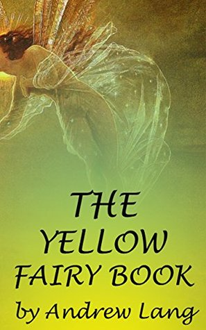 THE YELLOW FAIRY BOOK (Annotated) Andrew Lang