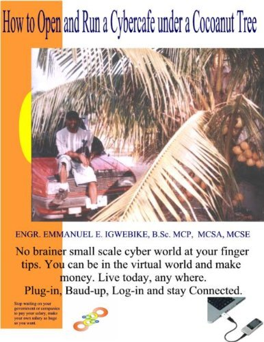 HOW TO OPEN AND RUN A CYBER CAFE UNDER A COCOANUT TREE  by  ENGR. EMMANUEL E. IGWEBIKE