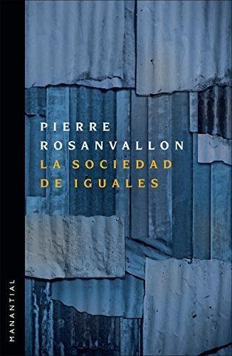 La sociedad de iguales Pierre Rosanvallon