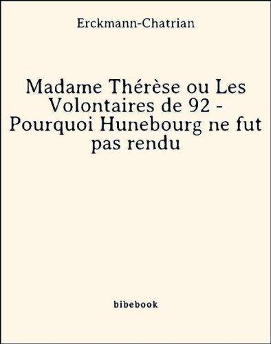 Madame Thérèse ou Les Volontaires de 92 - Pourquoi Hunebourg ne fut pas rendu  by  Erckmann-Chatrian