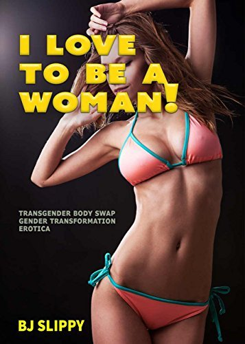 I Love to be a Woman: Transgender Body Swap Gender Transformation Erotica  by  BJ Slippy