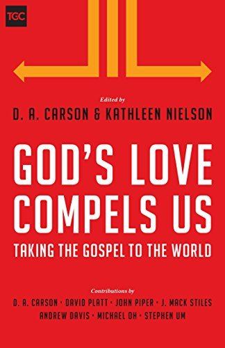 Gods Love Compels Us: Taking the Gospel to the World  by  D.A. Carson