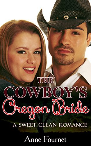 Sweet Clean Romance: The Cowboys Oregon Bride (Western Romantic Short Story) Anne Fournet