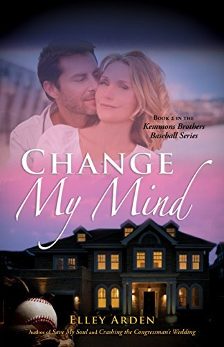 Change My Mind (The Kemmons Brothers Baseball Series Book 2)  by  Elley Arden