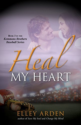 Heal My Heart (The Kemmons Brothers Baseball Series Book 3) Elley Arden