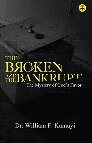 The Broken and the Bankrupt: The Mystery of Gods Favor  by  William Kumuyi