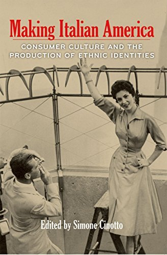 Making Italian America: Consumer Culture and the Production of Ethnic Identities (Critical Studies in Italian America  by  Simone Cinotto