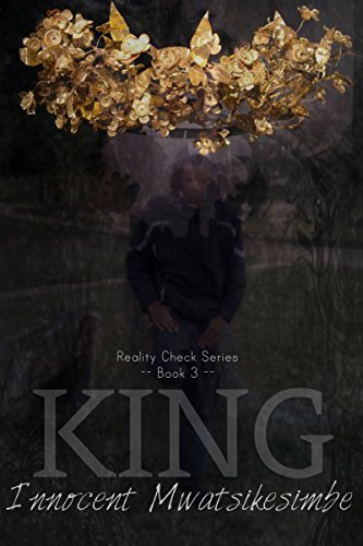 King (Reality Check Book 3) Innocent Mwatsikesimbe