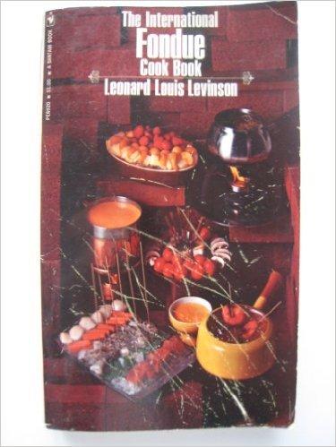 The International Fondue Cook Book  by  Leonard Louis Levinson