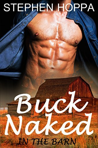 Buck Naked In The Barn: Five Cowboys in One Barn! Who Will Come Out On Top?  by  Stephen Hoppa