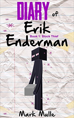 Diary of Erik Enderman (Book 1): Block Thief (An Unofficial Minecraft Book for Kids Ages 9 - 12 (Preteen) Mark Mulle