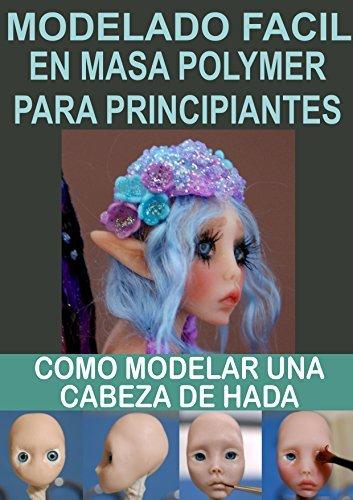 MODELADO FACIL EN MASA POLYMER PARA PRINCIPIANTES 2: Como modelar una cabeza de hada  by  Esmeralda Gonzalez